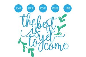 The Best is Yet to Come SVG DXF Cut