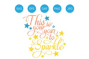 This is your Year to Sparkle SVG