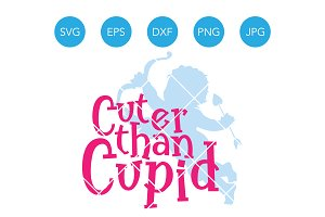 Cuter than Cupid Valentines SVG