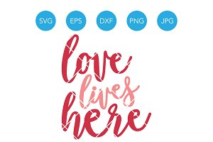 Love Lives Here Family SVG Cut File