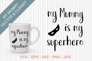 SVG - My Mummy is my superhero
