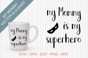 SVG - My Mommy is my superhero