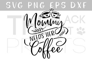 Mommy needs her coffee SVG DXF PNG
