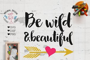 Be Wild and Beautiful SVG Cut File