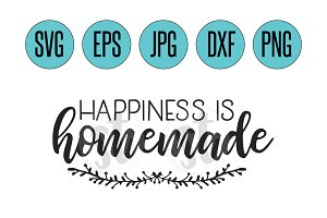 Happiness is homemade SVG