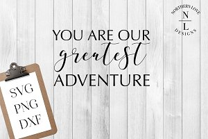 Our Greatest Adventure SVG PNG DXF