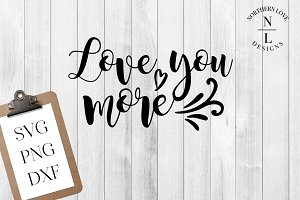 Love You More SVG PNG DXF