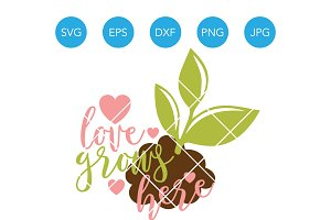 Love Grows Here SVG Family Cut File