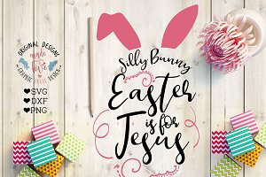Silly Bunny Easter is For Jesus SVG