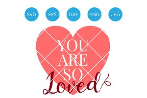 You are So Loved SVG Cutting File