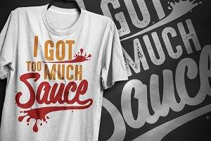 I got too much sauce T-Shirt Design