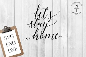 Let's Stay Home SVG, PNG, DXF