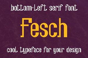 Fesch | bottom-left slab serif font