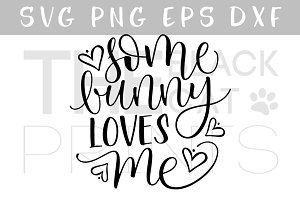 Some bunny loves me SVG DXF PNG EPS