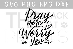Pray more Worry less SVG DXG PNG EPS