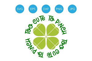 Too Cute to Pinch SVG Saint Patricks