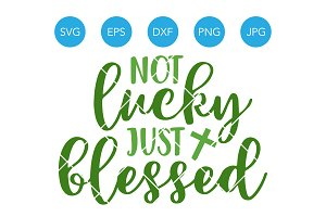 Not Lucky Just Blessed SVG Cut File