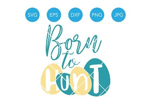 Born to Hunt SVG for Easter DXF EPS