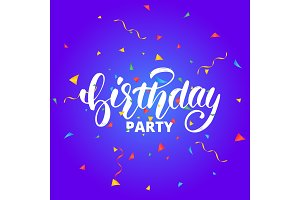 Birthday party.Birthday lettering design for greeting cards or invitation. Birthday calligraphy and colorful flying confetti