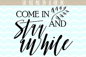 Come in and stay awhile Quote SVG