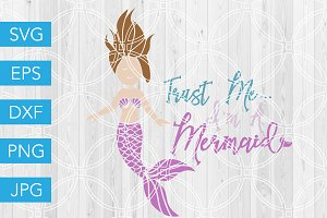 Trust Me Im a Mermaid SVG Cut File