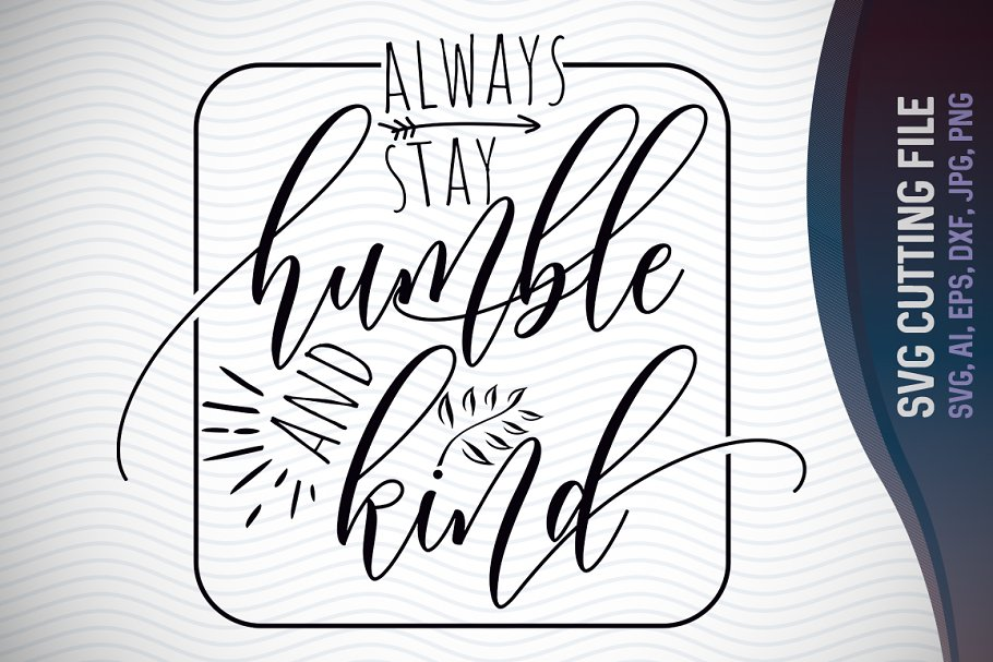 Always Stay Humble And Kind Cut File Creative Daddy