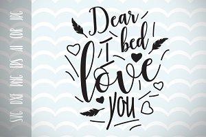 Dear bed I live you SVG Cut File