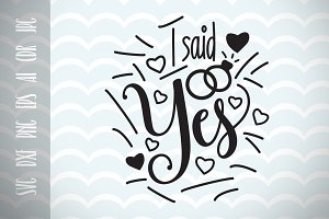 I Said Yes Engaged Design Bride SVG
