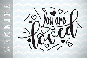 You are loved Cut File SVG