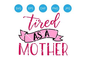 Tired as a Mother SVG Cut File DXF