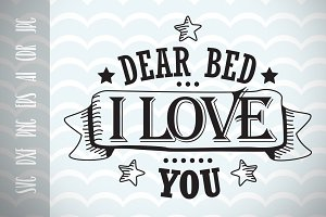 Fun phrases Dear bed I live you SVG