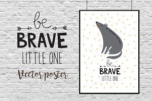 """Be brave little one"" poster"