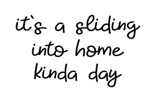 It's a sliding into home kinda day