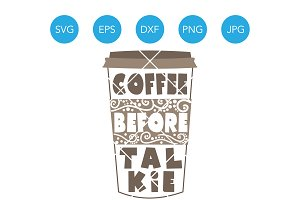 Coffee Before Talkie SVG Cut File