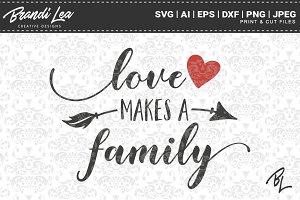Love Makes A Family SVG Cut Files