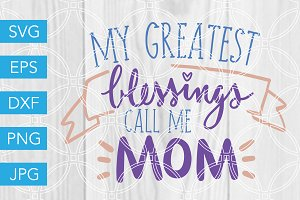 Greatest Blessings Call Me Mom SVG