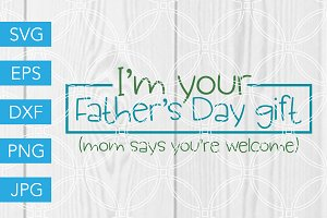 Im Your Fathers Day Gift SVG File