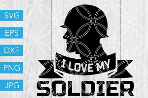 I Love My Soldier SVG Cut File