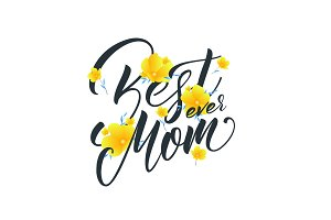 Mothers Day. Mother's Day greeting card with flowers and Best Mom Ever lettering