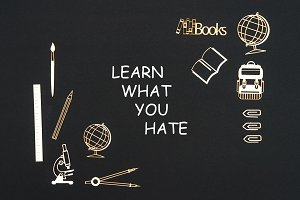 School supplies placed on black background with text learn what you hate