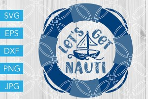 Lets Get Nauti SVG Sailboat Nautical