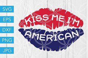 Kiss Me Im American SVG July 4th SVG