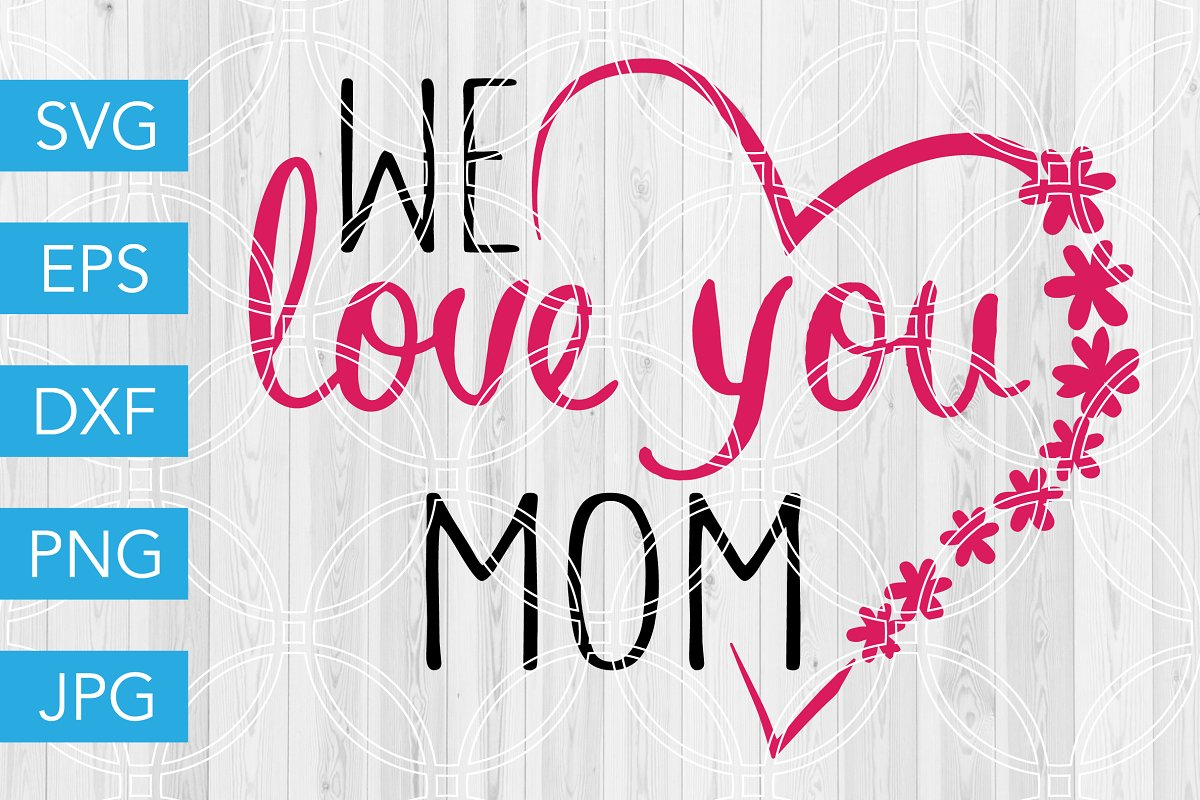 We Love You Mom Svg Mothers Day Creative Daddy