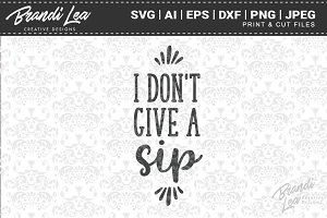 I Don T Give A Sip Cut Files Pre Designed Photoshop Graphics Creative Market