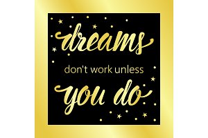 Dreams dont work unless you do golden motivational quote