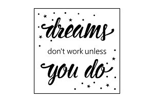 Dreams dont work unless you do motivational quote
