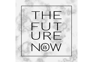 The Future is Now motivational quote