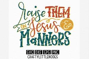 Raise Them On Jesus & Manners SVG
