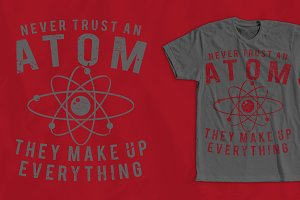 Never Trust An Atom T-shirt Design