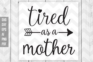 Tired as a mother Svg/print files